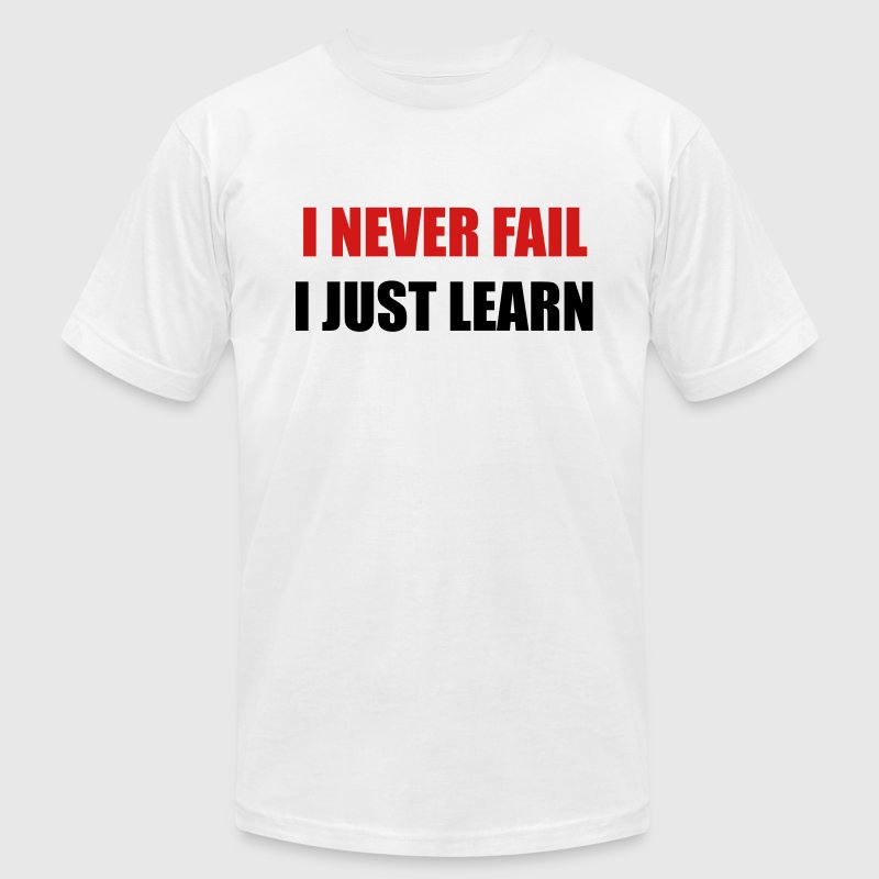 I never fail, I just learn - Men's T-Shirt by American Apparel