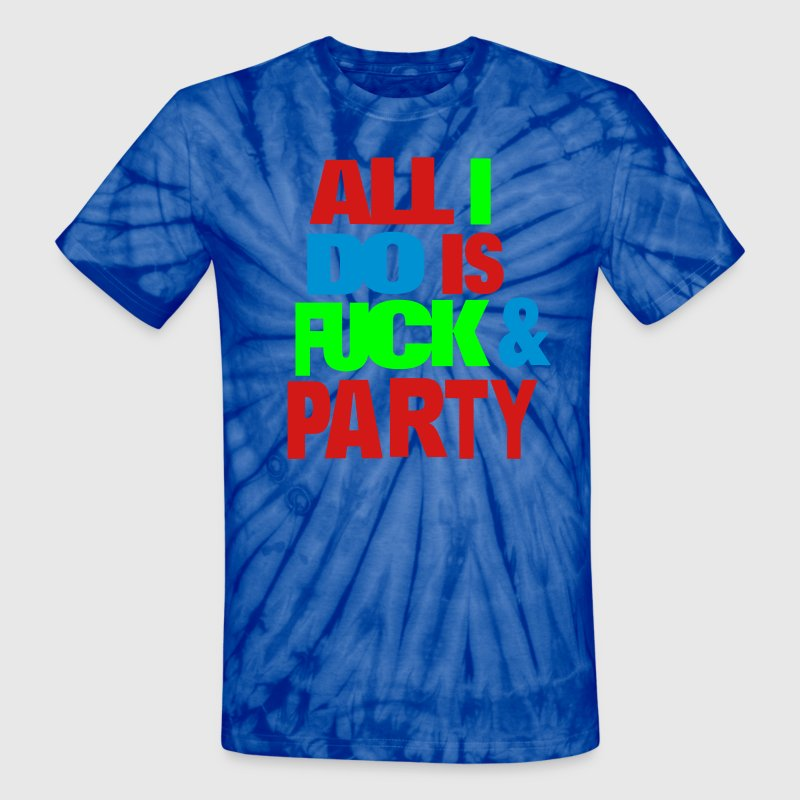 All I DO IS FUCK AND PARTY T-Shirts - Unisex Tie Dye T-Shirt
