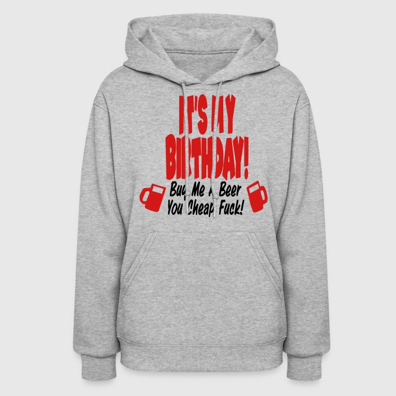 IT'S MY BIRTHDAY BUY ME A BEAR YOU CHEAP FUCK! Hoodies - Women's Hoodie