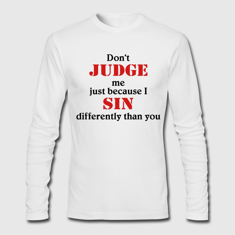 Don't judge me because I sin differently Long Sleeve Shirts - Men's Long Sleeve T-Shirt by Next Level