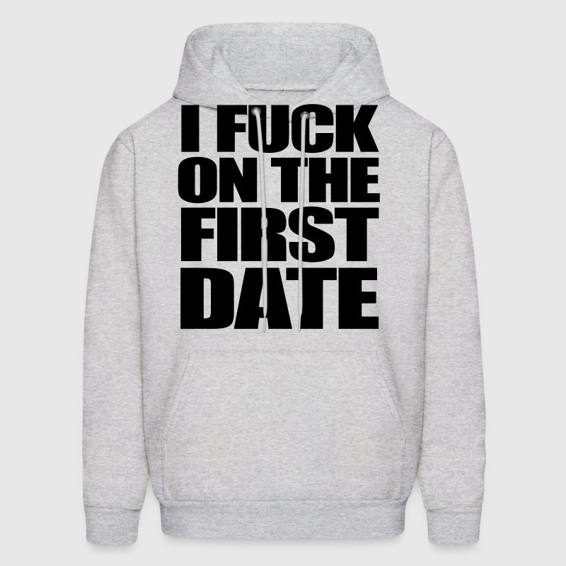 I Fuck On The First Date Hoodies - Men's Hoodie