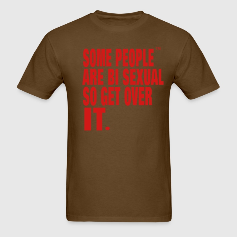 SOME PEOPLE ARE BI SEXUAL SO GET OVER IT. T-Shirts - Men's T-Shirt