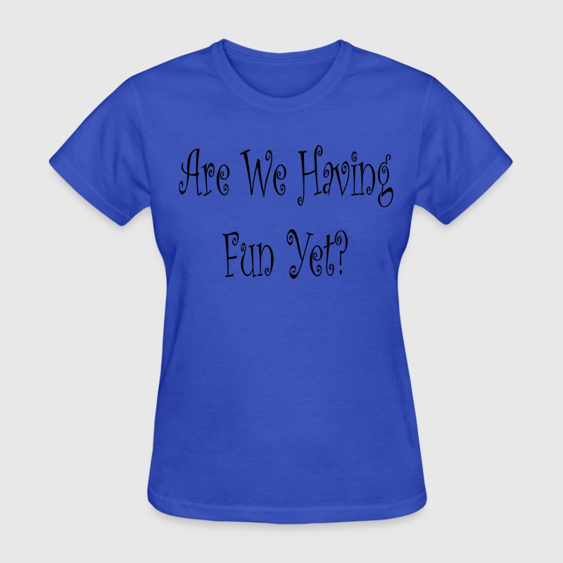 Are We Having Fun Yet? Womens Standard Light Blue  - Women's T-Shirt