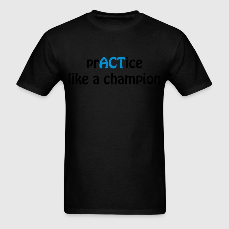 prACTice like a champion shirt - Men's T-Shirt