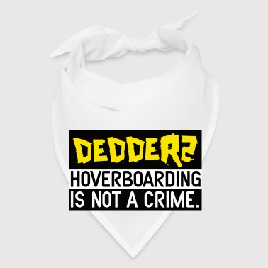Dedderz HoverBoarding Is Not A Crime Buttons - Bandana