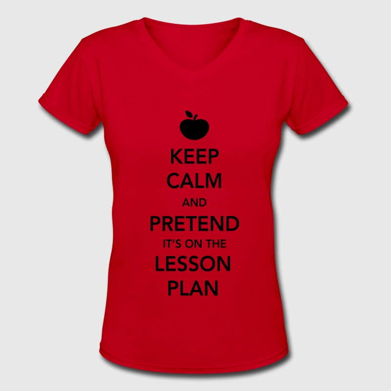 Keep Calm and Pretend it's on the Lesson Plan Women's T-Shirts - Women's V-Neck T-Shirt