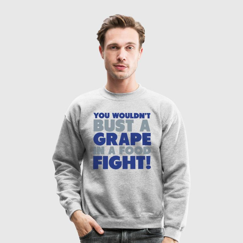 You Wouldn't Bust A Grape In A Food Fight Shirt Long Sleeve Shirts - Crewneck Sweatshirt