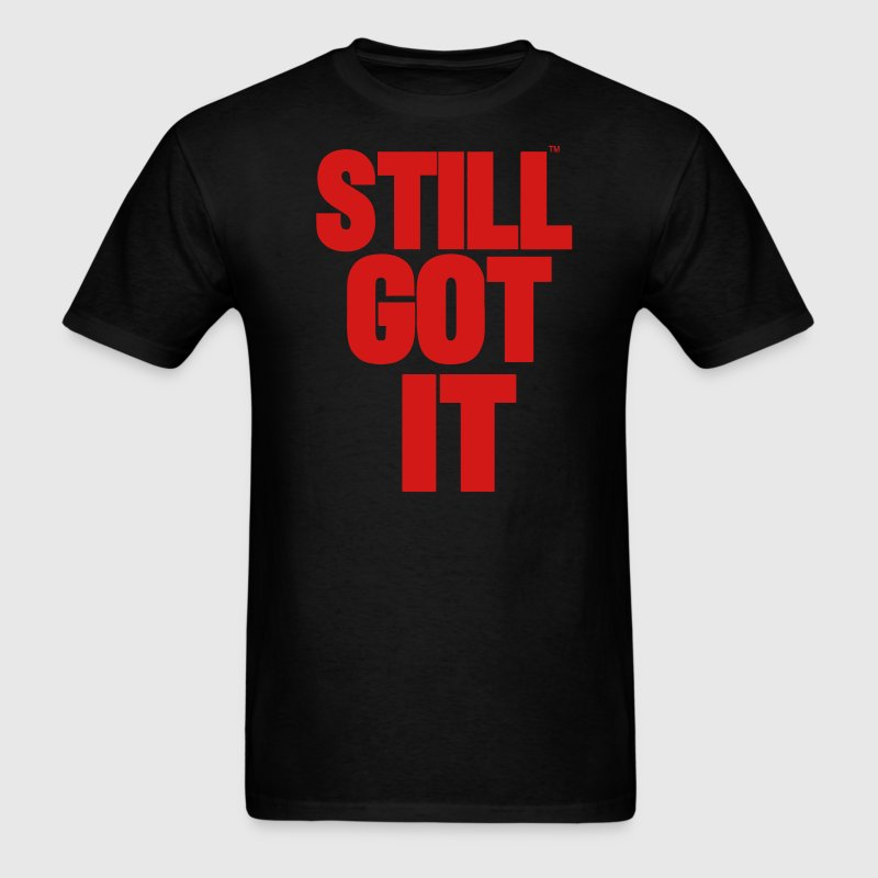 STILL GOT IT - Men's T-Shirt