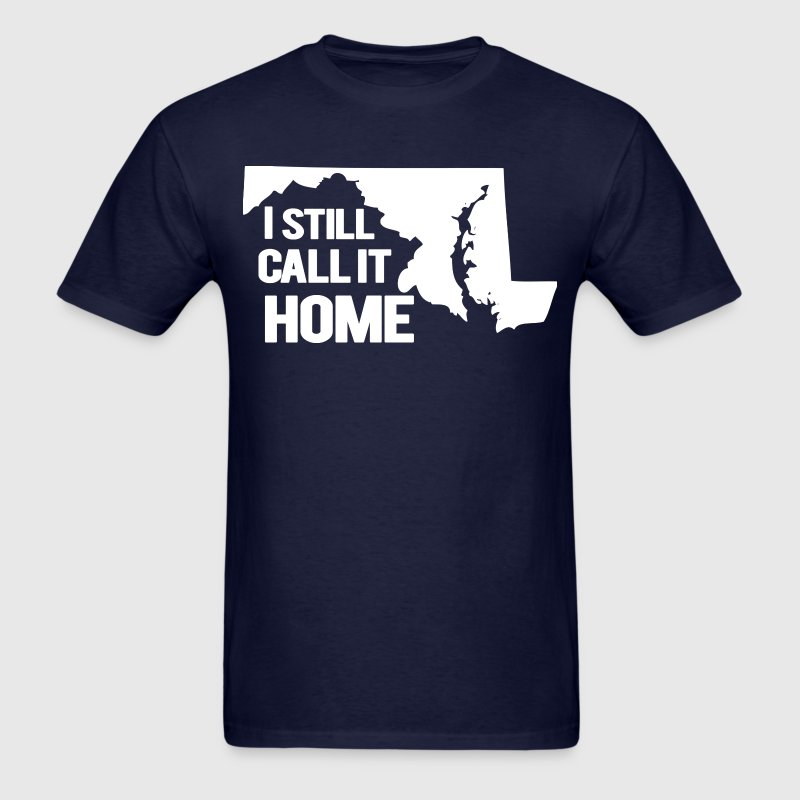 I Still Call It Home Baltimore Maryland T-Shirts - Men's T-Shirt