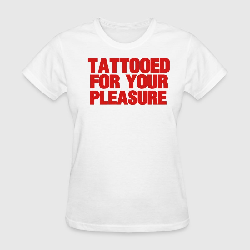 TATTOOED FOR YOUR PLEASURE Women's T-Shirts - Women's T-Shirt