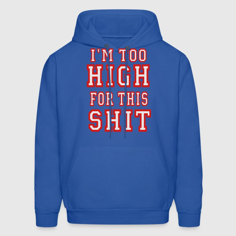 I'M TOO HIGH FOR THIS SHIT Hoodies - Men's Hoodie