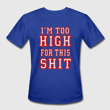I'M TOO HIGH FOR THIS SHIT Hoodies - Men's Moisture Wicking Performance T-Shirt