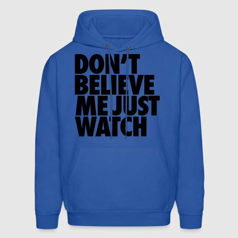 Don't Believe Me Just Watch Hoodies - Men's Hoodie
