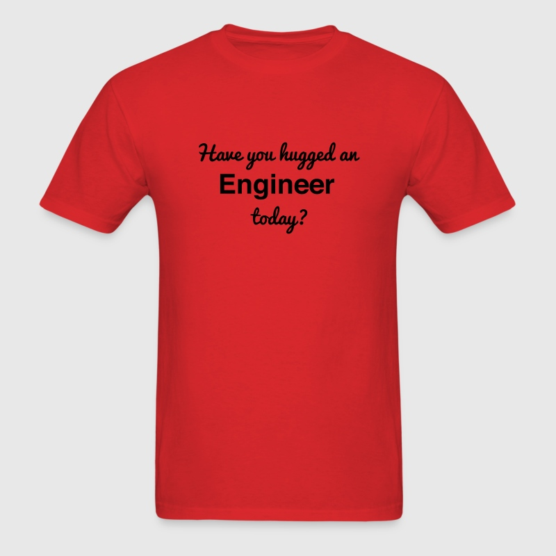 Have you hugged an Engineer today? T-Shirts - Men's T-Shirt