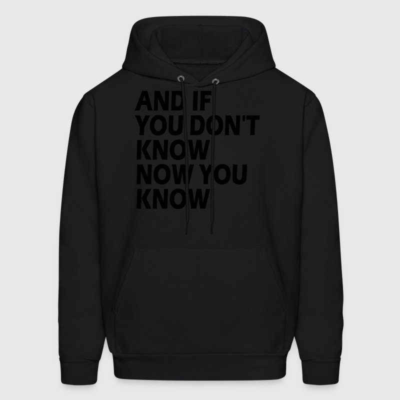 AND IF YOU DON'T KNOW NOW YOU KNOW Hoodies - Men's Hoodie