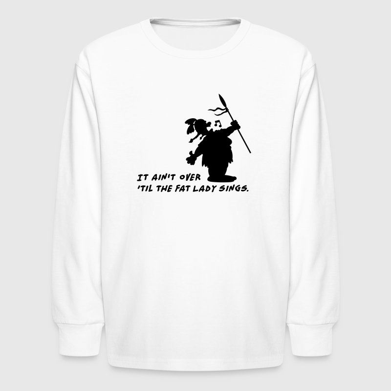 It ain't over 'til the fat Lady sings Kids' Shirts - Kids' Long Sleeve T-Shirt
