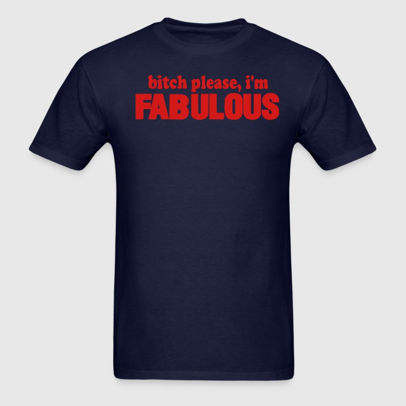 bitch please, i'm FABULOUS T-Shirts - Men's T-Shirt