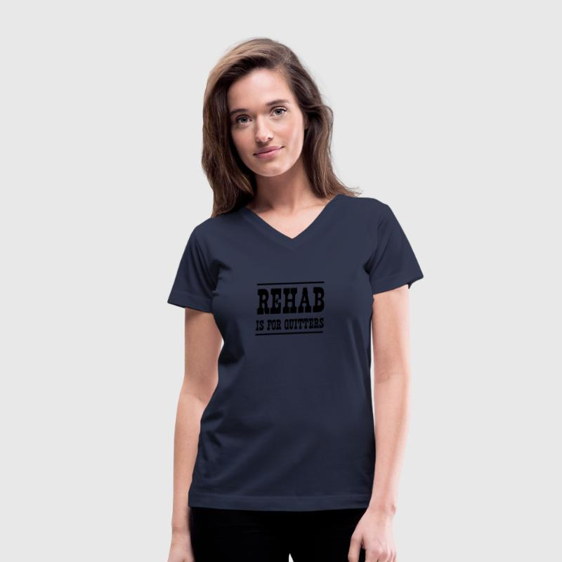 Rehab is for Quitters Women's T-Shirts - Women's V-Neck T-Shirt