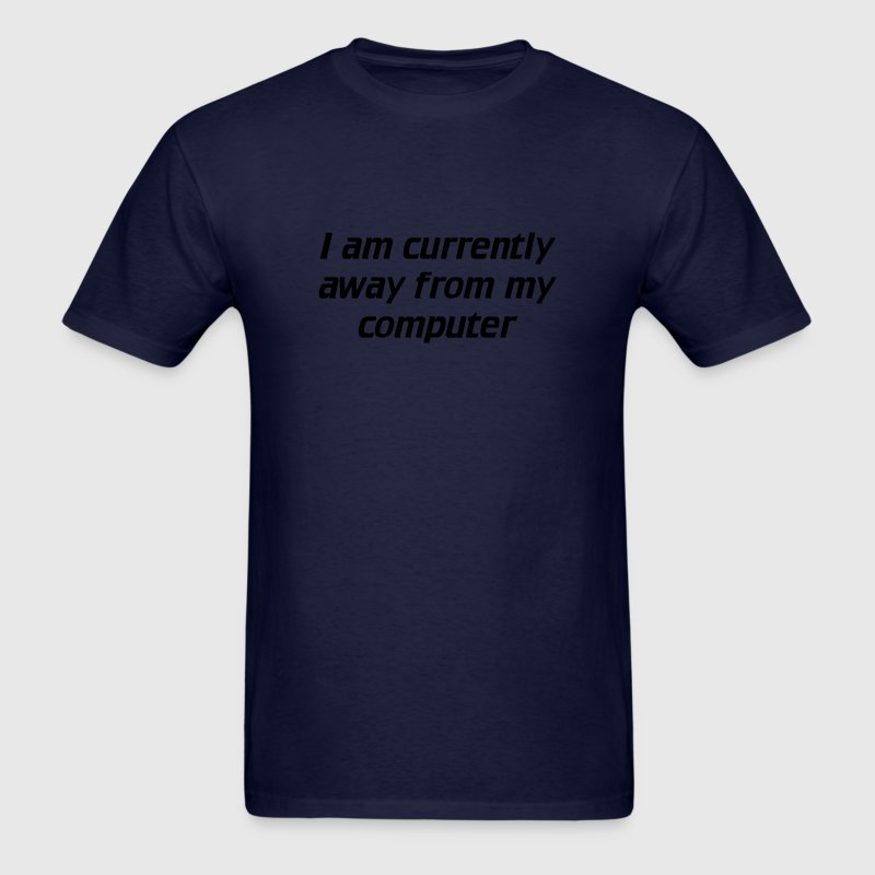 I am currently away from my computer T-Shirts - Men's T-Shirt