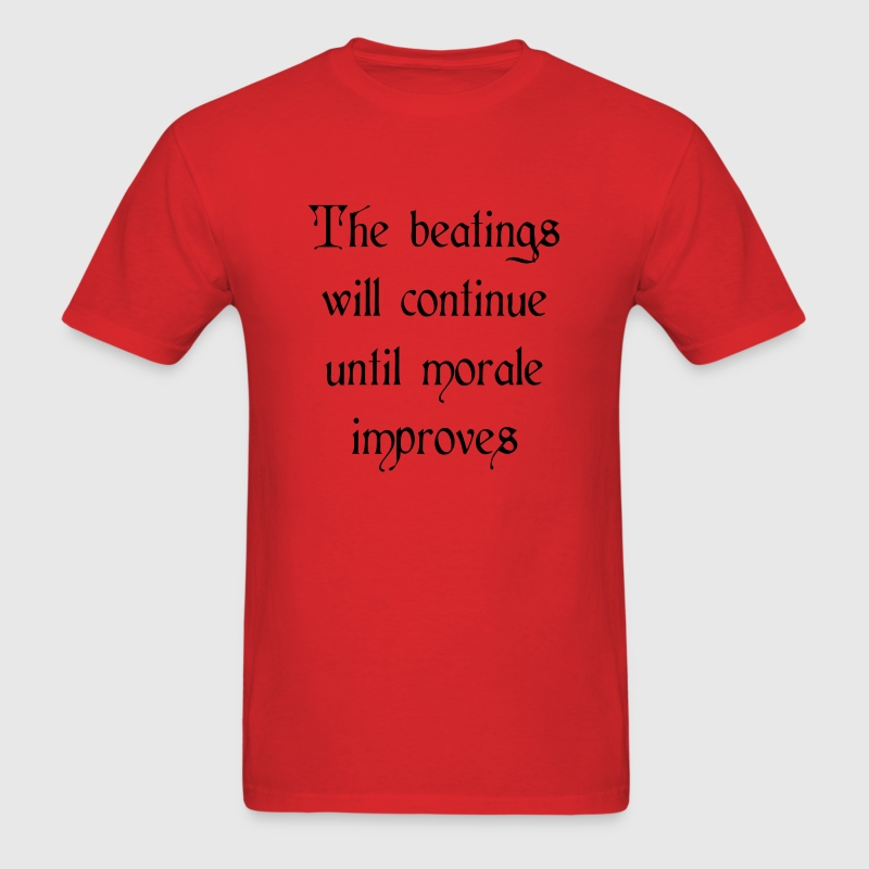 Beatings will continue until morale improves T-Shirts - Men's T-Shirt