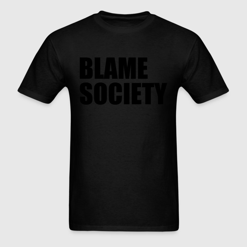 Blame Society T-Shirts - Men's T-Shirt