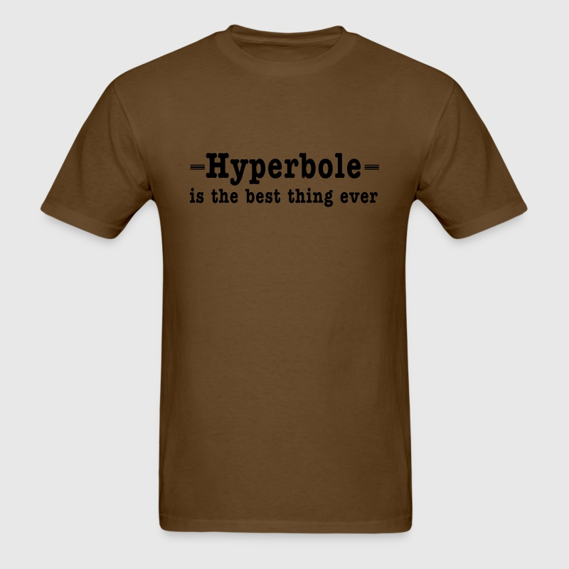 Hyperbole. The best thing ever T-Shirts - Men's T-Shirt
