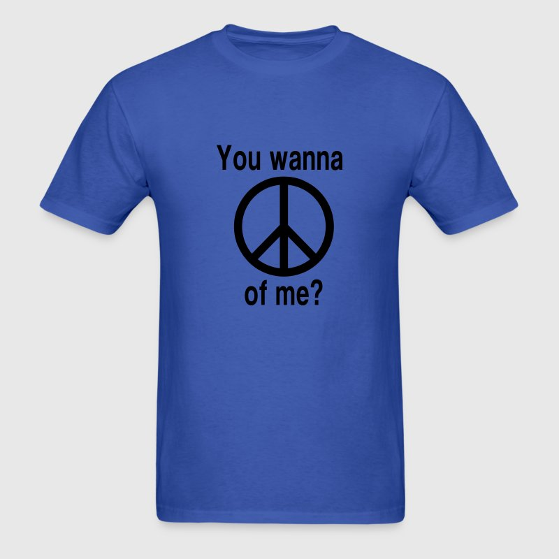 You wanna peace of me? T-Shirts - Men's T-Shirt
