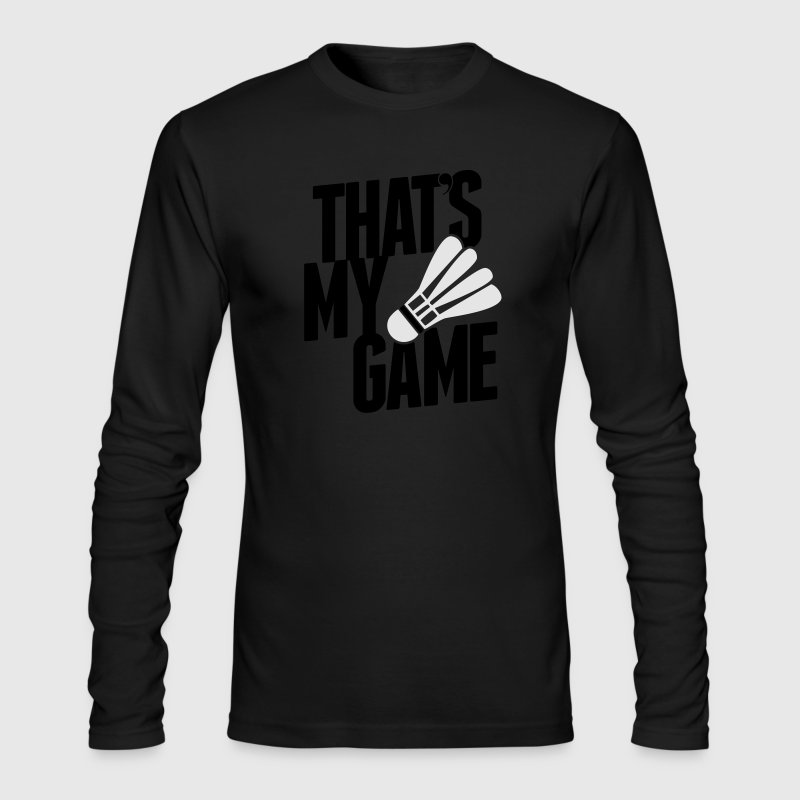 badminton - that's my game Long Sleeve Shirts - Men's Long Sleeve T-Shirt by Next Level