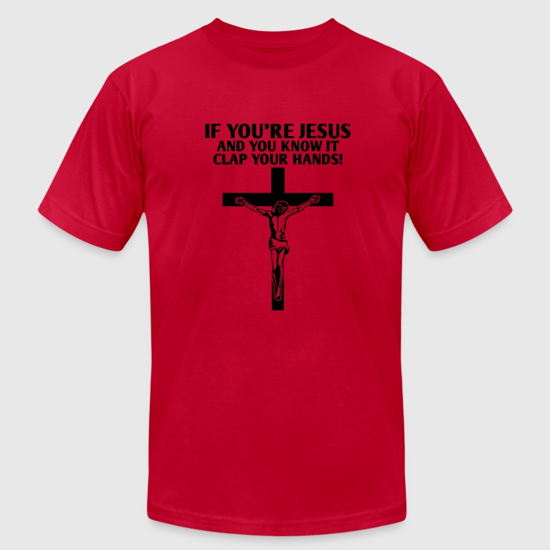 If you're Jesus and you know it clap your hands! T-Shirts - Men's T-Shirt by American Apparel
