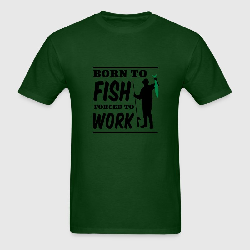 Born to fish. Forced to work T-Shirts - Men's T-Shirt