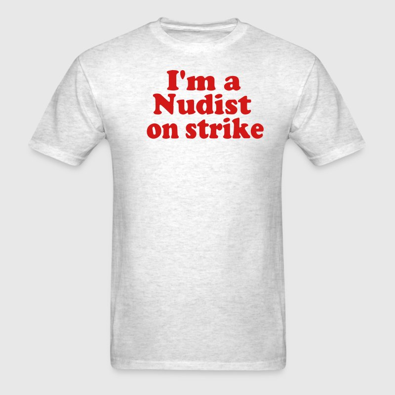 I'M A NUDIST ON STRIKE - Men's T-Shirt