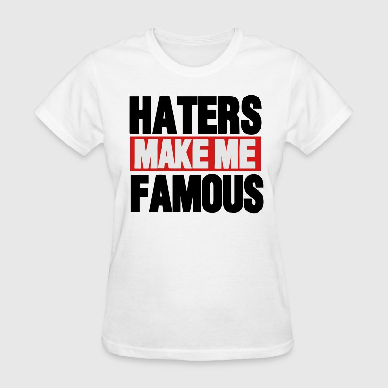 HATERS MAKE ME FAMOUS - Women's T-Shirt