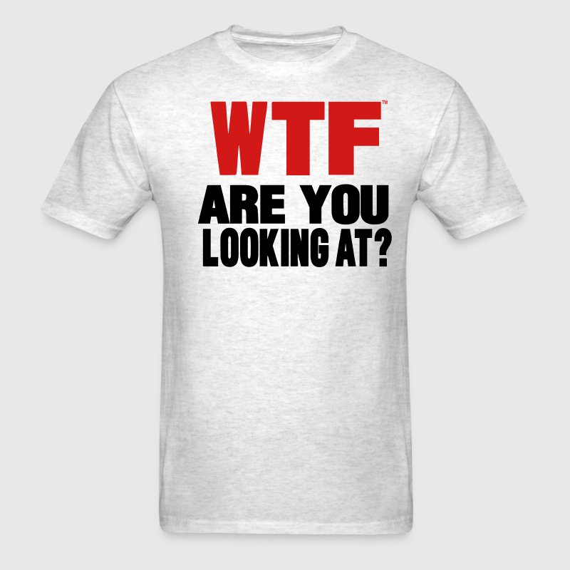 WTF...Are You Looking At? T-Shirts - Men's T-Shirt