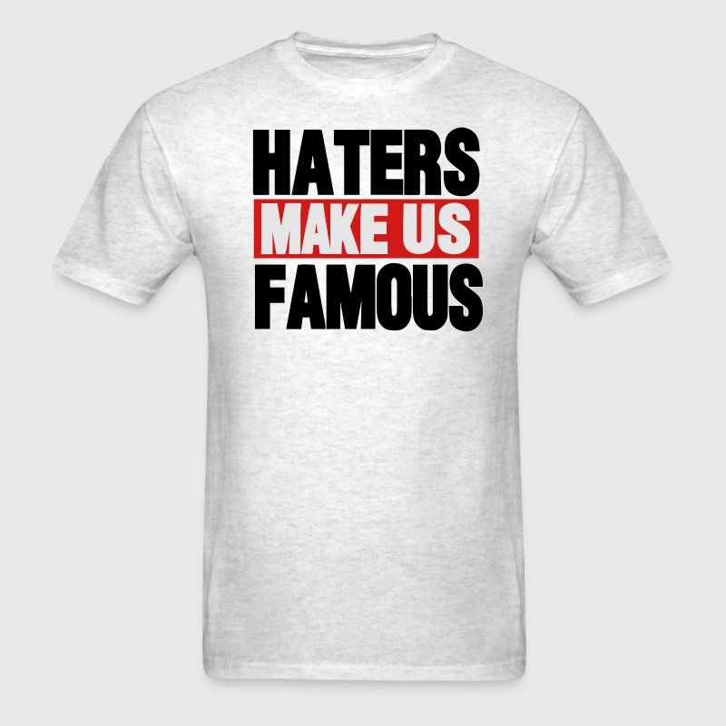 HATERS MAKE US FAMOUS - Men's T-Shirt