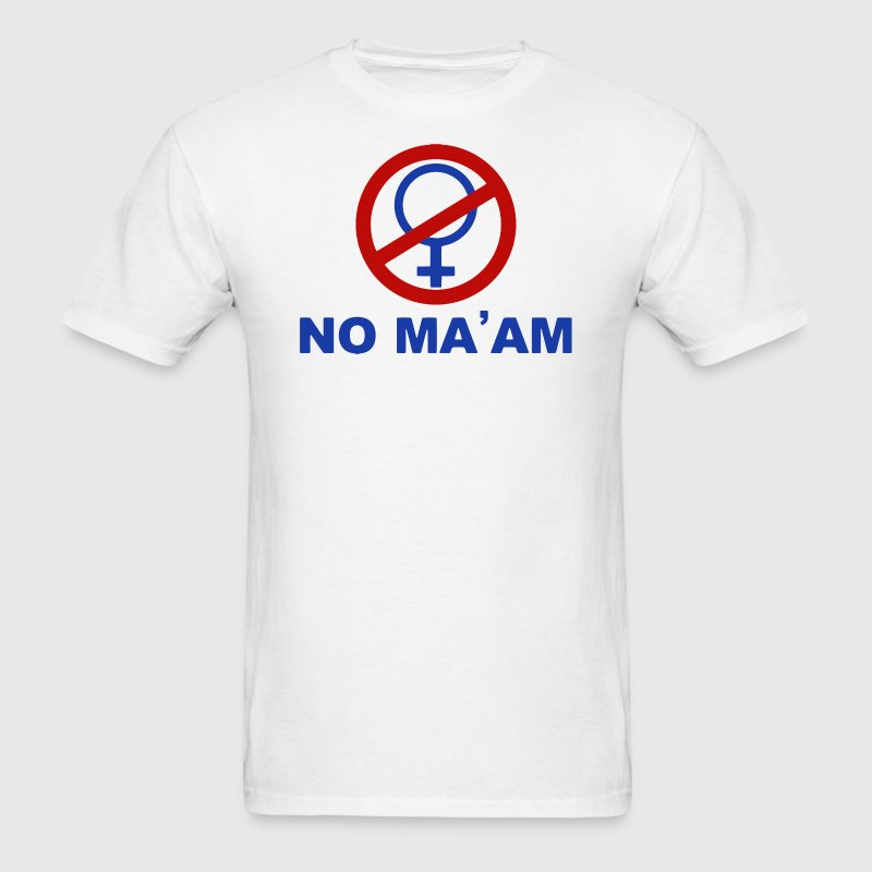 No Ma'am T-Shirts - Men's T-Shirt