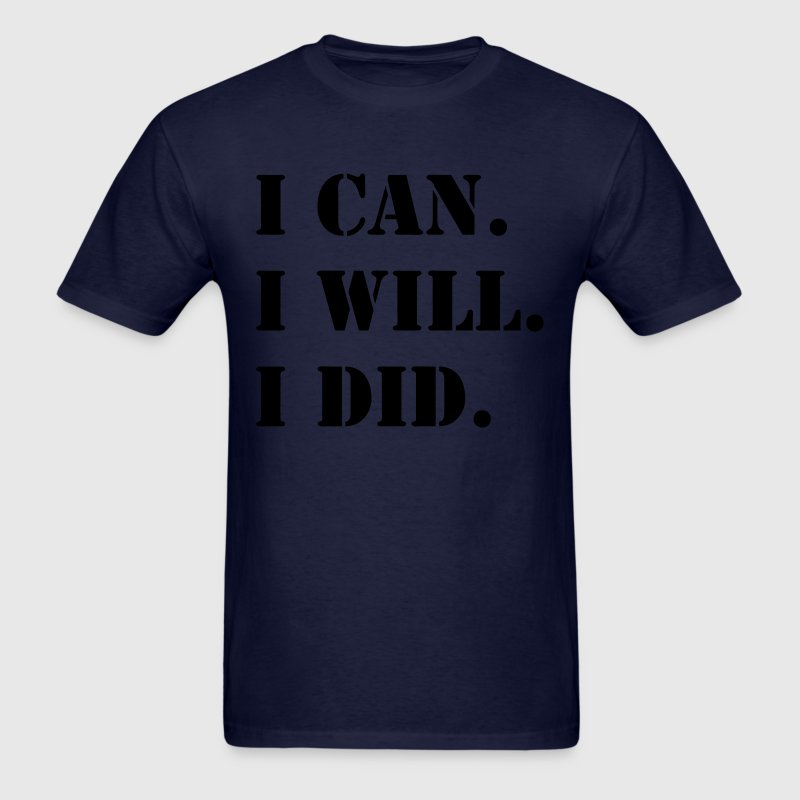 I Can I Will I Did Shirt - Men's T-Shirt
