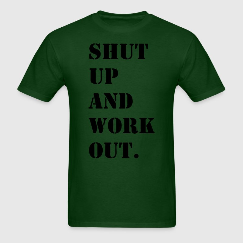 Shut Up and Work Out  - Men's T-Shirt