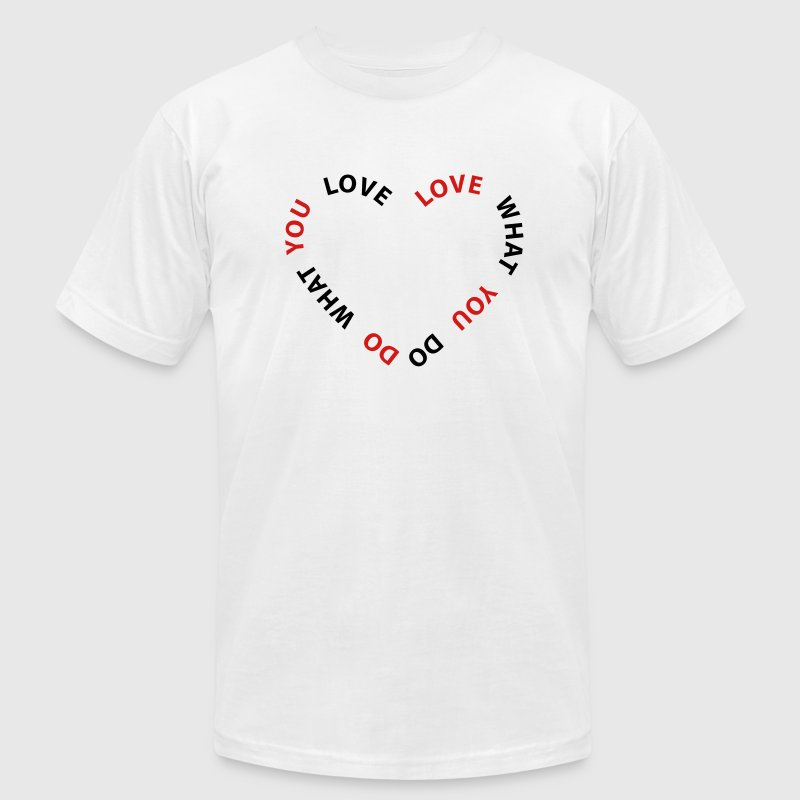 Love What You Do Do What You Love T-Shirts - Men's Fine Jersey T-Shirt