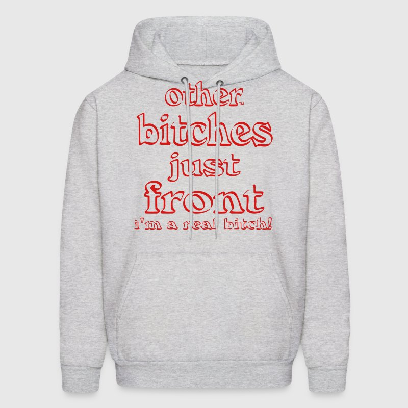 Other BITCHES Just Front I'm a REAL bitch! Hoodies - Men's Hoodie