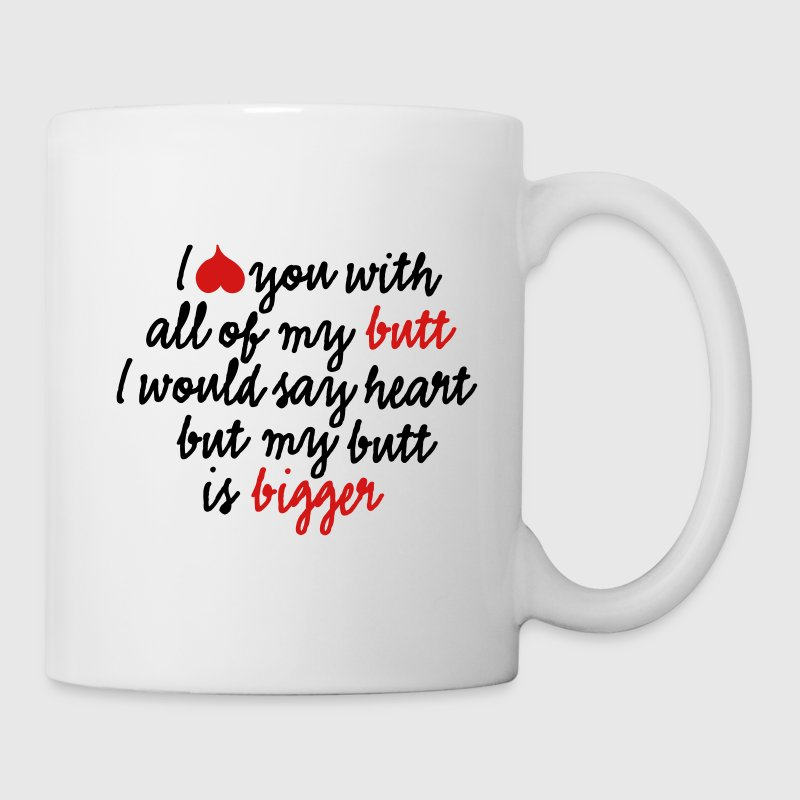 I love you with all of my butt I would say heart Bottles & Mugs - Coffee/Tea Mug