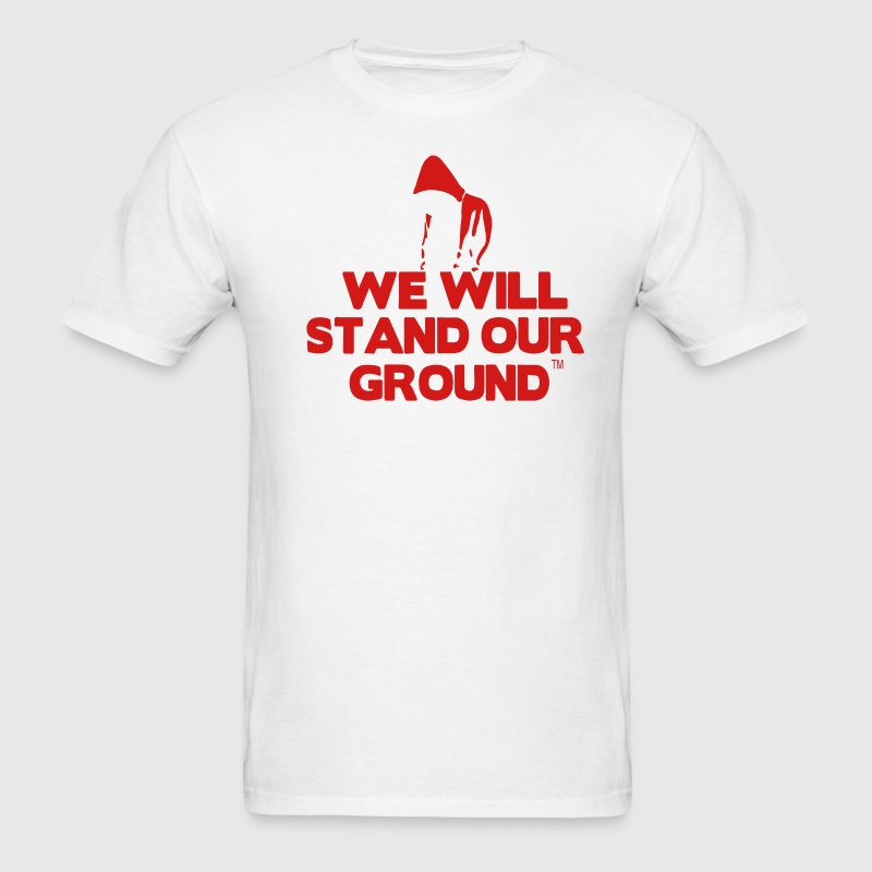 WE WILL STAND OUR GROUND T-Shirts - Men's T-Shirt