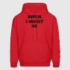 Bitch I Might Be Hoodie - Men's Hoodie