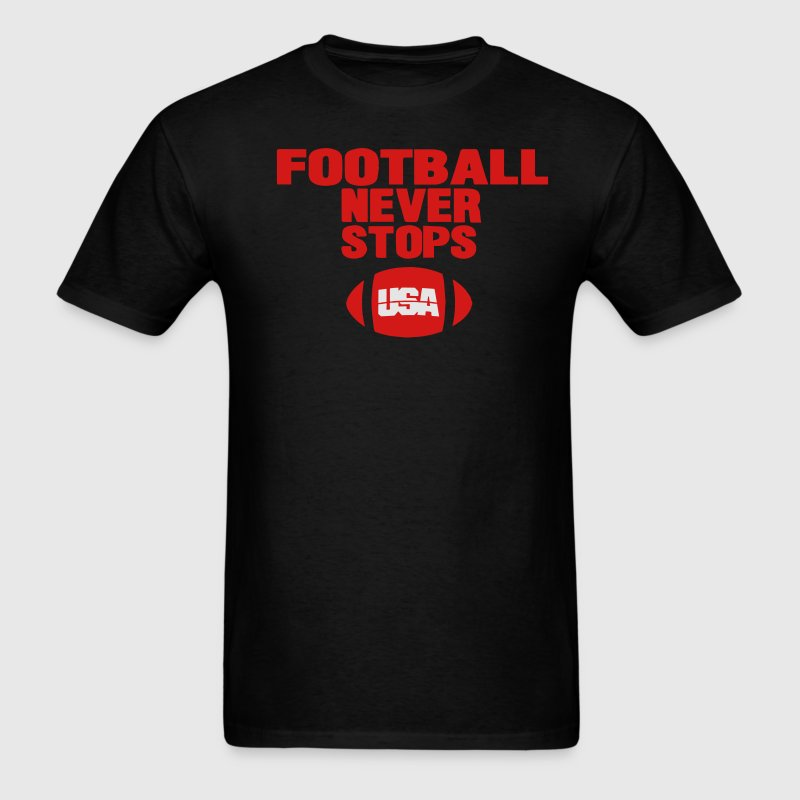 FOOTBALL NEVER STOPS T-Shirts - Men's T-Shirt