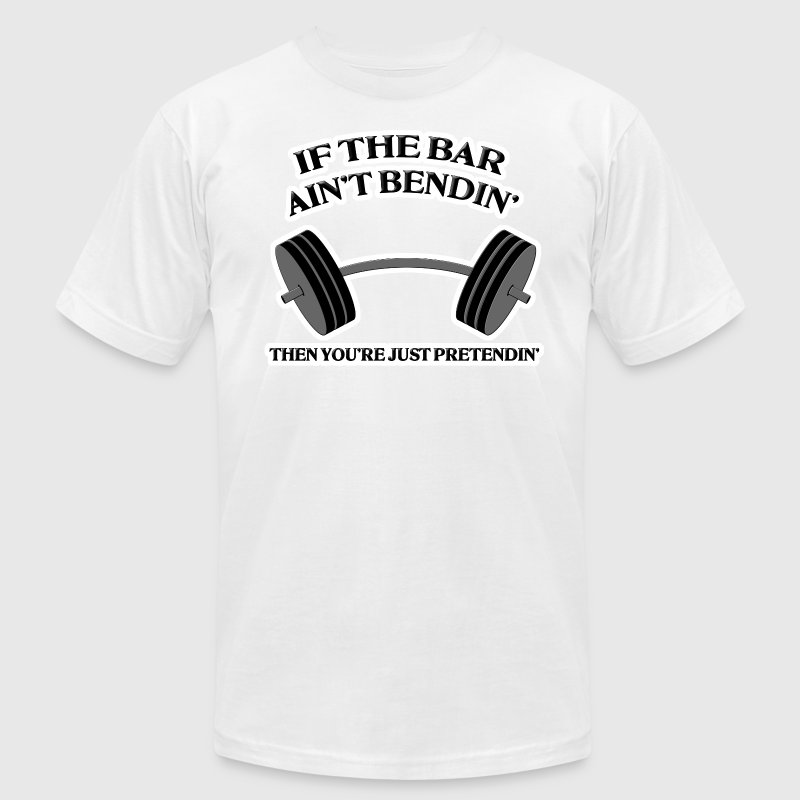 If the Bar Ain't Bendin' T-Shirts - Men's T-Shirt by American Apparel