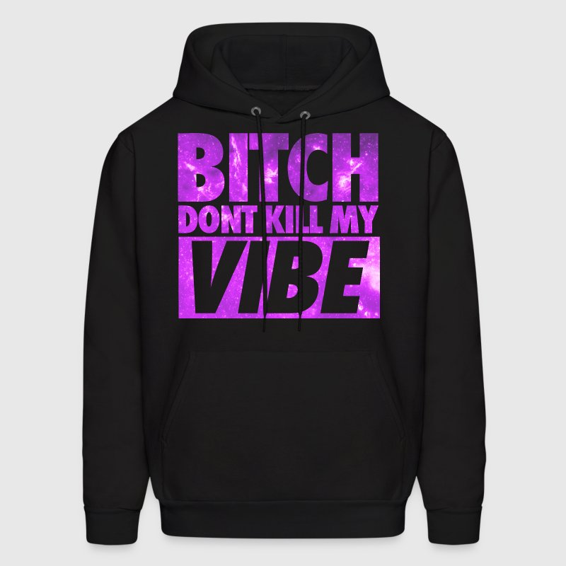 Bitch Don't Kill My Vibe Galaxy Hoodies - Men's Hoodie