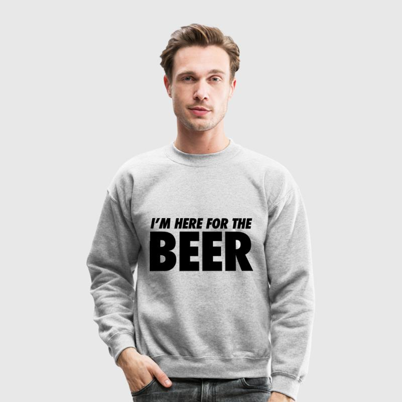 I'm Here For The Beer Long Sleeve Shirts - Crewneck Sweatshirt