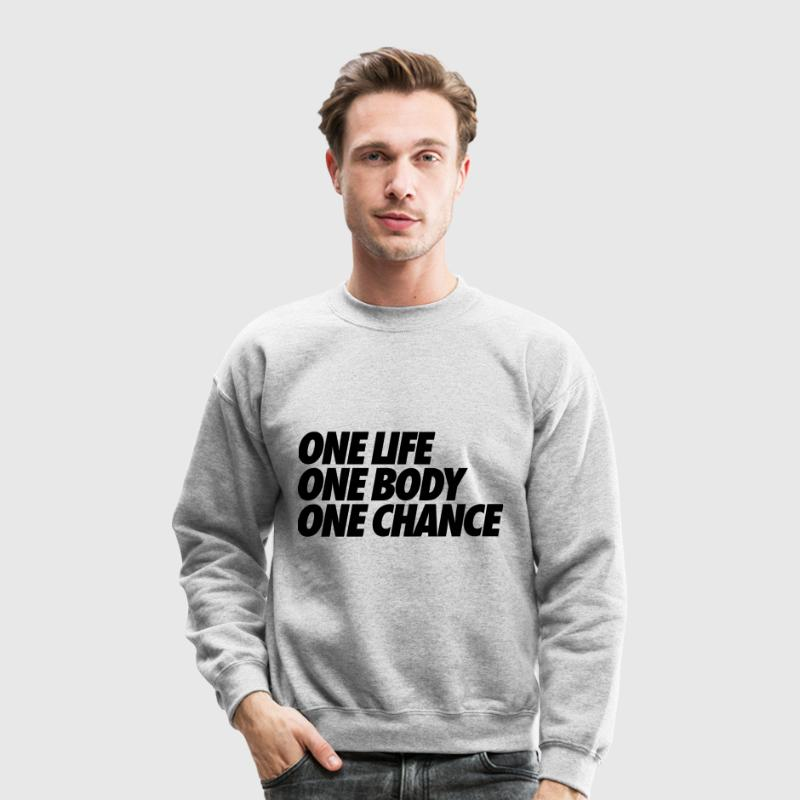 One Life One Body One Chance Long Sleeve Shirts - Crewneck Sweatshirt