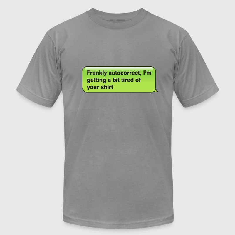Frankly Autocorrect T-Shirts - Men's T-Shirt by American Apparel
