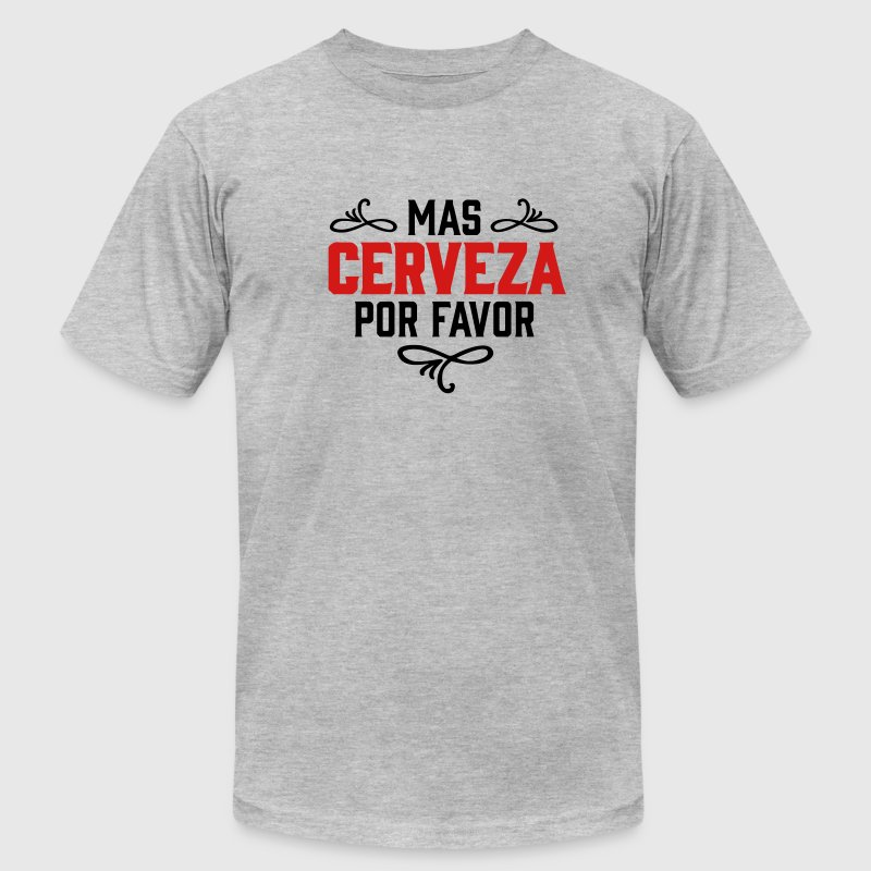 MAS CERVEZA POR FAVOR, spanish, beer, please T-Shirts - Men's T-Shirt by American Apparel