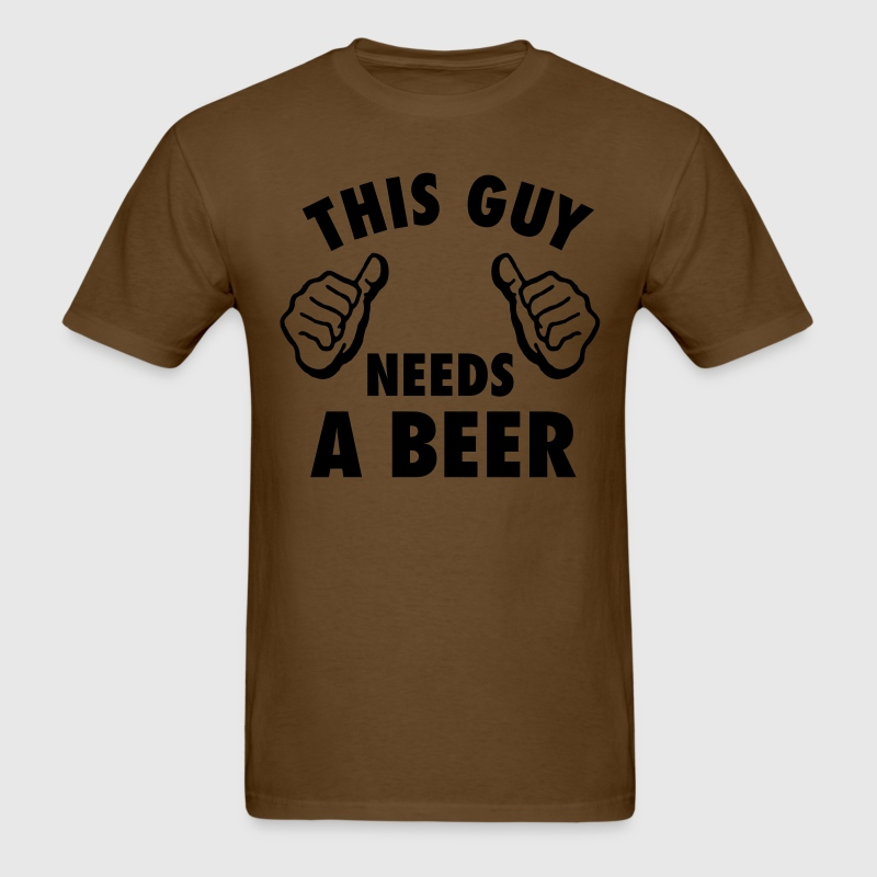This Guy Needs A Beer T-Shirt | Spreadshirt